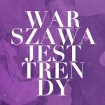 Warszawa jest trendy… po raz drugi